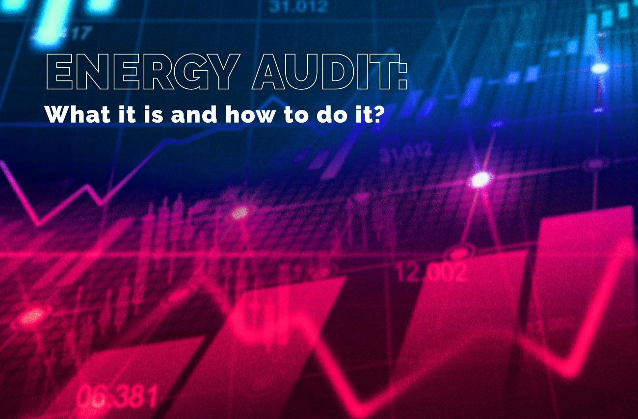 Energy Audit: What it is and how to do it